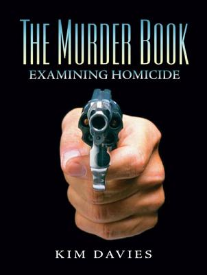 The Murder Book: Examining Homicide - Davies, Kimberly A