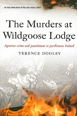 The Murders at Wildgoose Lodge: Agrarian Crime and Punishment in Pre-Famine Ireland - Dooley, Terence