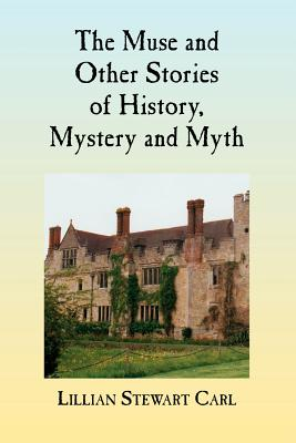 The Muse and Other Stories of History, Mystery and Myth - Carl, Lillian Stewart