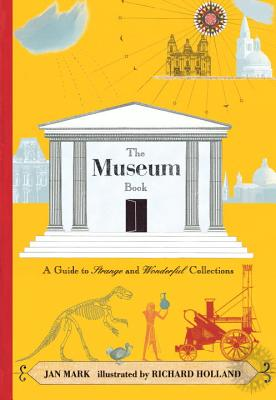 The Museum Book: A Guide to Strange and Wonderful Collections - Mark, Jan