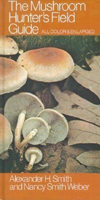 The Mushroom Hunter's Field Guide - Smith, Alexander, and Smith, Terry Wilbur, and Weber, Timothy