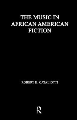 The Music in African American Fiction: Representing Music in African American Fiction - Cataliotti, Robert H