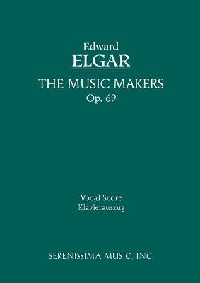 The Music Makers, Op.69: Vocal Score - Elgar, Edward (Composer), and O'Shaughnessy, Arthur