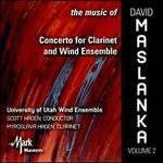 The Music of David Maslanka, Vol. 2: Concerto for Clarinet ans Wind Ensemble