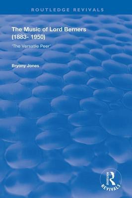 The Music of Lord Berners (1883-1950): The Versatile Peer - Jones, Bryony