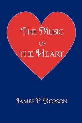 The Music of the Heart: A Collection of Poems of Encouragement - Robson, James P