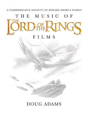 The Music of the Lord of the Rings Films: A Comprehensive Account of Howard Shore's Scores - Shore, Howard (Composer), and Adams, Doug (Composer)