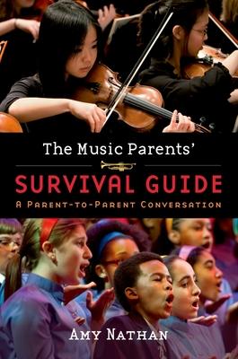 The Music Parents' Survival Guide: A Parent-to-Parent Conversation - Nathan, Amy