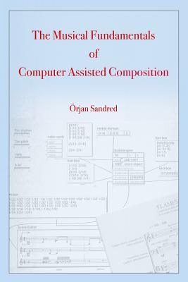 The Musical Fundamentals of Computer Assisted Composition - Sandred, Orjan