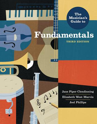 The Musician's Guide to Fundamentals - Clendinning, Jane Piper, and Marvin, Elizabeth West, and Phillips, Joel