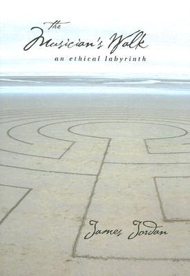 The Musician's Walk: An Ethical Labyrinth - Jordan, James, and Kephart, Eric (Photographer), and Abbington, James