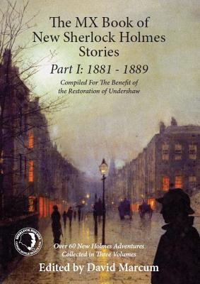 The Mx Book of New Sherlock Holmes Stories Part I: 1881 to 1889 - Marcum, David