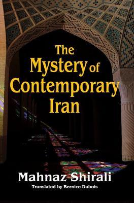 The Mystery of Contemporary Iran - Shirali, Mahnaz