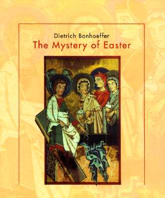 The Mystery of Easter - Bonhoeffer, Dietrich, and Weber, Manfred (Editor)