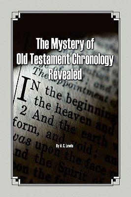 The Mystery of Old Testament Chronology Revealed - Lewis, V C