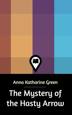 The Mystery of the Hasty Arrow - Green, Anna Katharine