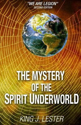 "The Mystery of the Spirit Underworld: ""We Are Legion"" - Lester, King J, and Kingery, Stephen (Editor)"