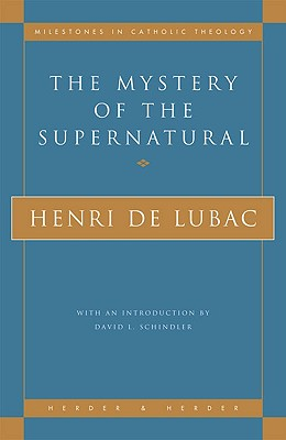The Mystery of the Supernatural - de Lubac, Henri, and Lubac, Henri de, and Sheed, Rosemary (Translated by)