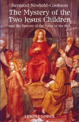 The Mystery of the Two Jesus Children: And the Descent of the Spirit of the Sun - Nesfield-Cookson, Bernard