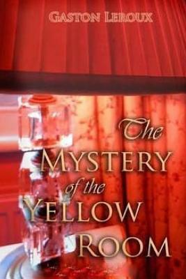 The Mystery of the Yellow Room - LeRoux, Gaston