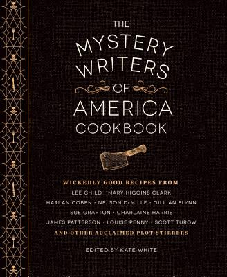 The Mystery Writers of America Cookbook: Wickedly Good Meals and Desserts to Die for - White, Kate (Editor), and Coben, Harlan (Contributions by), and Flynn, Gillian (Contributions by)