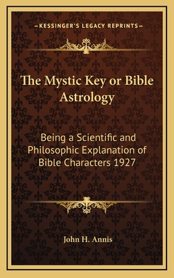 The Mystic Key or Bible Astrology: Being a Scientific and Philosophic Explanation of Bible Characters 1927 (Large Print Edition) - Annis, John H
