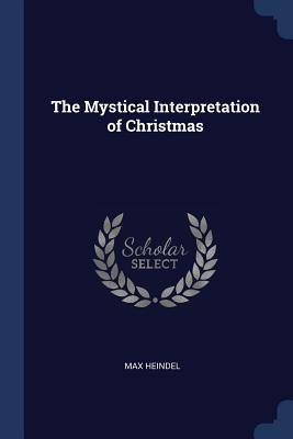The Mystical Interpretation of Christmas - Heindel, Max