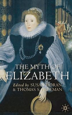 The Myth of Elizabeth - Doran, Susan, and Freeman, Thomas