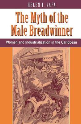 The Myth of the Male Breadwinner: Women and Industrialization in the Caribbean - Safa, Helen I