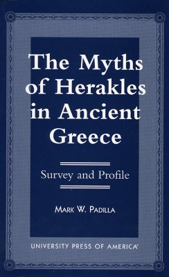 The Myths of Herakles in Ancient Greece: Survey and Profile - Padilla, Mark William