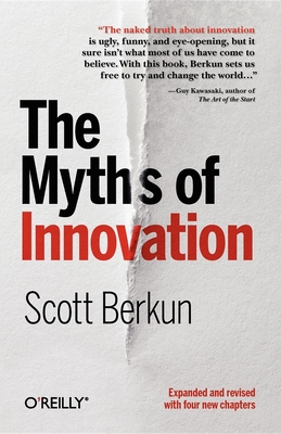 The Myths of Innovation - Berkun, Scott