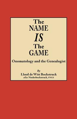 The Name Is the Game: Onomatology and the Genealogist - Bockstruck, Lloyd De Witt