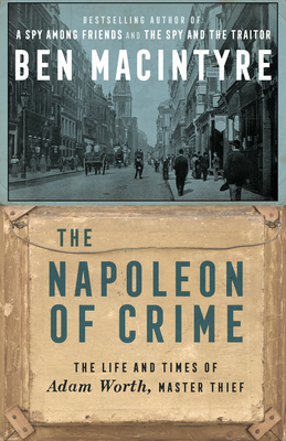 The Napoleon of Crime: The Life and Times of Adam Worth, Master Thief - Macintyre, Ben