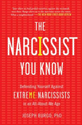 The Narcissist You Know: Defending Yourself Against Extreme Narcissists in an All-About-Me Age - Burgo, Joseph, PhD