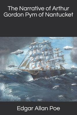 The Narrative of Arthur Gordon Pym of Nantucket - Poe, Edgar Allan