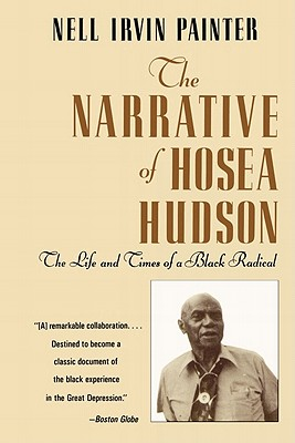 The Narrative of Hosea Hudson: The Life and Times of a Black Radical - Painter, Nell Irvin (Editor), and Hudson, Hosea