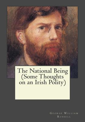 The National Being (Some Thoughts on an Irish Polity) - Russell, George William