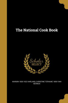 The National Cook Book - Harland, Marion 1830-1922, and Herrick, Christine Terhune 1859-1944