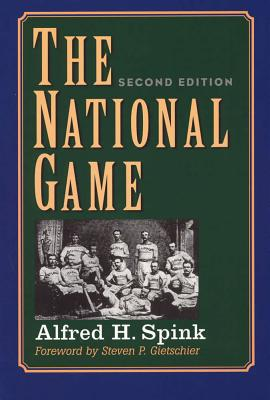 The National Game, Second Edition - Spink, Alfred H, and Gietschier, Steve (Foreword by)