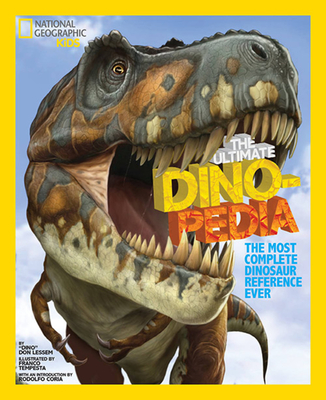The National Geographic Kids Ultimate Dinopedia: The Most Complete Dinosaur Reference Ever - Lessem, Don, and Tempesta, Franco