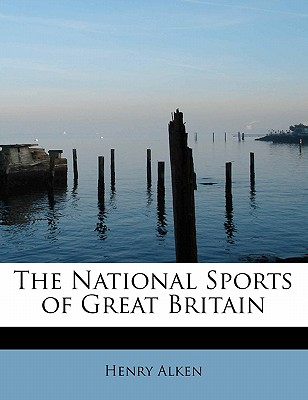 The National Sports of Great Britain - Alken, Henry