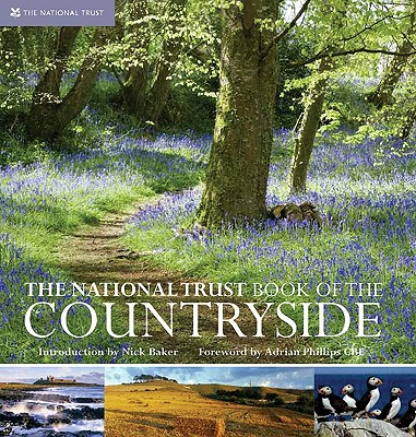 The National Trust Book of the Countryside - National Trust, and Baker, Nick (Introduction by), and Phillips, Adrian, CBE (Foreword by)