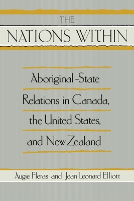 "The "" Nations within: Aboriginal-State Relations in Canada, the United States and New Zealand - Elliott, Jean Leonard, and Fleras, Augie"