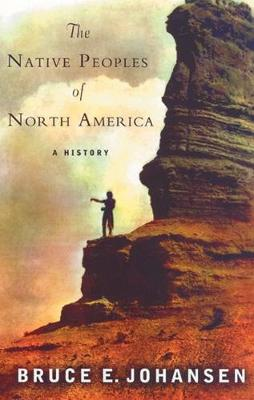 The Native Peoples of North America: A History - Johansen, Bruce