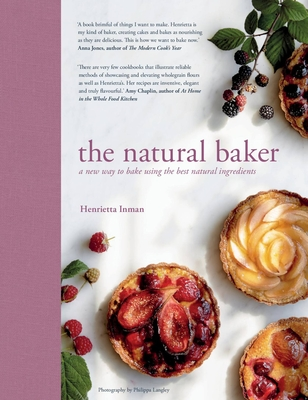 The Natural Baker: A new way to bake using the best natural ingredients - Inman, Henrietta