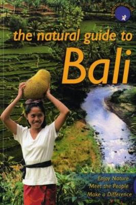 The Natural Guide to Bali: Enjoy Nature, Meet the People, Make a Difference - Gouyon, Anne (Editor)