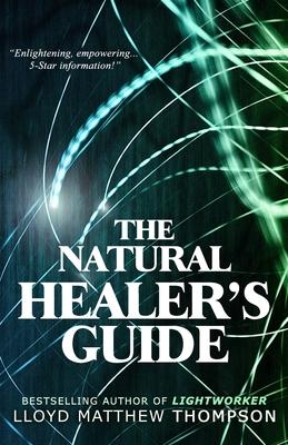 The Natural Healer's Guide - Thompson, Lloyd Matthew