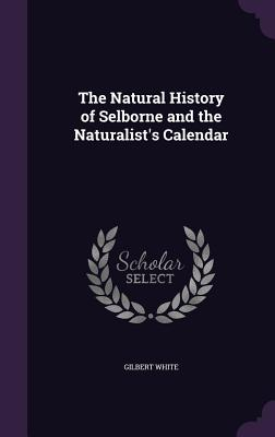 The Natural History of Selborne and the Naturalist's Calendar - White, Gilbert