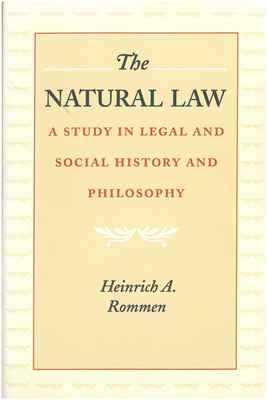 The Natural Law - Rommen, Heinrich Albert, and Hanley, Thomas R (Translated by), and Hittinger, Russell, Professor (Introduction by)