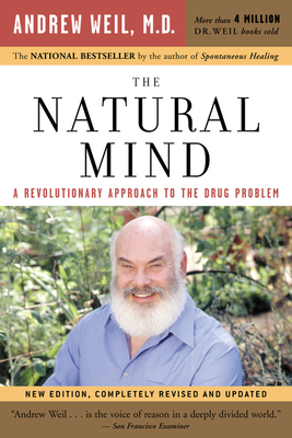 The Natural Mind: A Revolutionary Approach to the Drug Problem - Weil, Andrew, MD